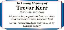 In Loving Memory of Trevor Kerr 27/12/1938 - 19/05/2008 10 years have passed but our love and memori...