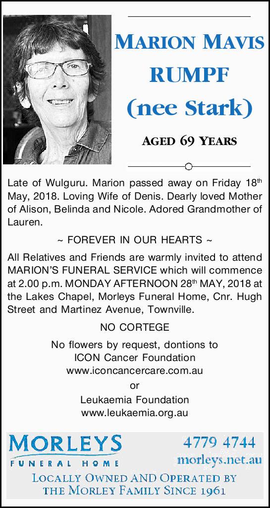 MARION MAVIS RUMPF (nee Stark)   AGED 69 YEARS   Late of Wulguru. Marion passed away on F...