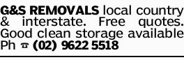 G&S REMOVALS local country & interstate. Free quotes. Good clean storage available