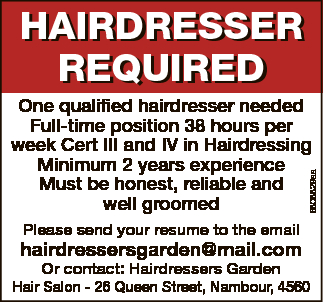 <p> One qualified hairdresser needed Full-time position 38 hours per week Cert III and IV in...