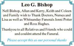Leo G. Bishop Nell Bishop, Allan and Kerry, Keith and Coleen and Family wish to Thank Doctors, Nurse...