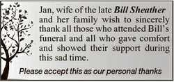 Jan, wife of the late Bill Sheather and her family wish to sincerely thank all those who attended Bi...