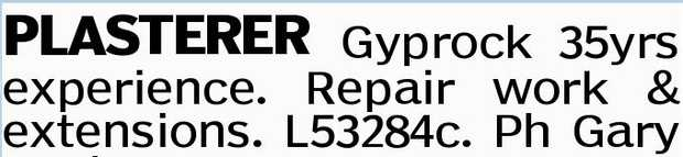 PLASTERER Gyprock    35yrs experience.   Repair work & extensions. L53284c.