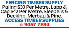 FENCING TIMBER SUPPLY Paling $30 Per Metre, Lapp & Cap $42 Per Metre, Sleepers & Decking....