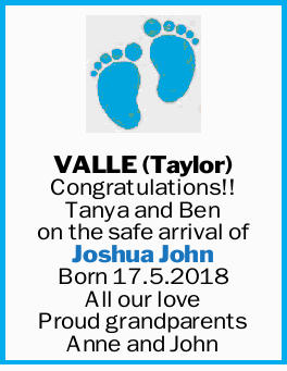 VALLE (Taylor)   Congratulations!!   Tanya and Ben on the safe arrival of Joshua John Bor...