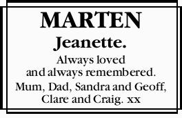 MARTEN, Jeanette.   Always loved and always remembered.   Mum, Dad, Sandra and Geoff, Cla...