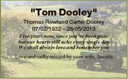"""Tom Dooley"" Thomas Rowland Carter Dooley 07/02/1932  28/05/2013 Five years now, since you..."
