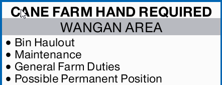 CANE FARM HAND REQUIRED   WANGAN AREA   Bin Haulout Maintenance   General Farm Duties...