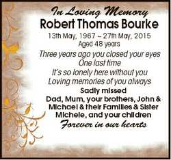 In Loving Memory Robert Thomas Bourke 13th May, 1967  27th May, 2015 Aged 48 years Three years ago y...