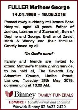 FULLER Mathew George 14.01.1969 - 19.05.2018 Passed away suddenly at Lismore Base Hospital, aged 49...