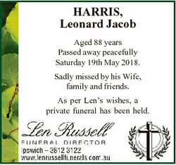 HARRIS, Leonard Jacob Aged 88 years Passed away peacefully Saturday 19th May 2018. Sadly missed by h...