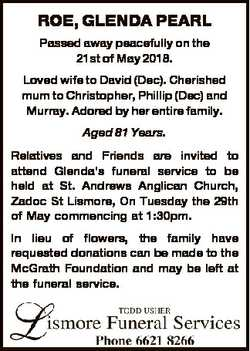 ROE, GLENDA PEARL Passed away peacefully on the 21st of May 2018. Loved wife to David (Dec). Cherish...