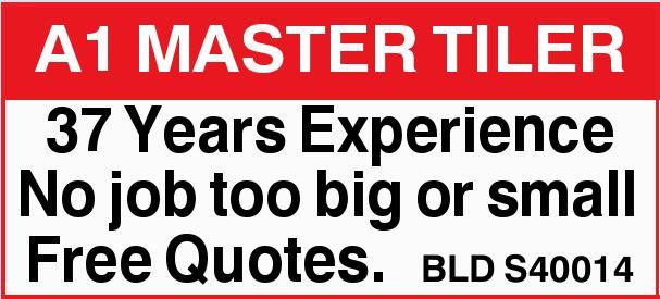 A1 MASTER TILER 37 Years Experience No job too big or small Free Quotes. BLD S40014 Gino 83400842...