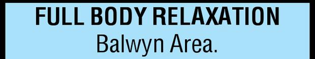 FULL BODY RELAXATION Balwyn Area. 0401686303