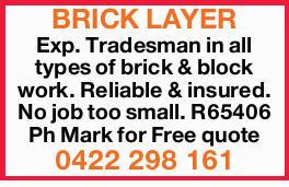 BRICK LAYER Exp. Tradesman in all types of brick & block work. Reliable & insured. No job...
