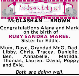 McGLASHAN _ BROWN Congratulations Alana and Mark on the birth of RUBY SANDRA MAREE. Sister for Ed...