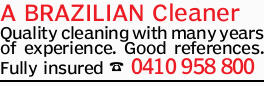 A BRAZILIAN Cleaner Quality cleaning with many years of experience. Good references. Fully insure...