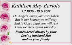Kathleen May Bartolo   9.7.1936 ~ 10.6.2017   On Angels wings you were taken   But in...