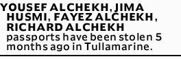 YOUSEF ALCHEKH, JIMA HUSMI, FAYEZ ALCHEKH, RICHARD ALCHEKH passports have been stolen 5 months ag...
