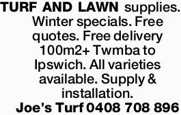 <p> TURF AND LAWN supplies. Winter specials. Free quotes. Free delivery 100m2+ Twmba to Ipswich. All...