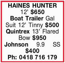 HAINES HUNTER 12' $650 Boat Trailer Gal Suit 12' Tinny $500 Quintrex 13' Flared Bow $...