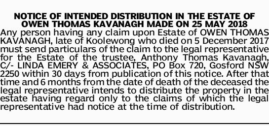 NOTICE OF INTENDED DISTRIBUTION IN THE ESTATE OF OWEN THOMAS KAVANAGH MADE ON 25 MAY 2018 Any per...