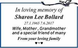 In loving memory of   Sharon Lee Bollard   27.1.1965 7.6.2017   Wife, Mother , Grandm...