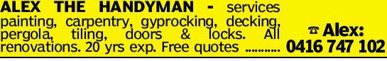 ALEX THE HANDYMAN - services painting, carpentry, gyprocking, decking, pergola, tiling, doors &am...