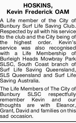 HOSKINS, Kevin Frederick OAM   A Life member of the City of Bunbury Surf Life Saving Club. Re...
