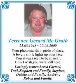 Terrence Gerard Mc Grath   25.08.1948 ~ 22.06.2009   Your photo stands in pride of place,...