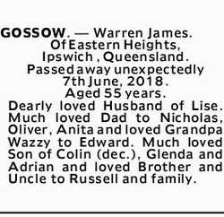GOSSOW. _ Warren James. Of Eastern Heights, Ipswich , Queensland. Passed away unexpectedly 7th Ju...