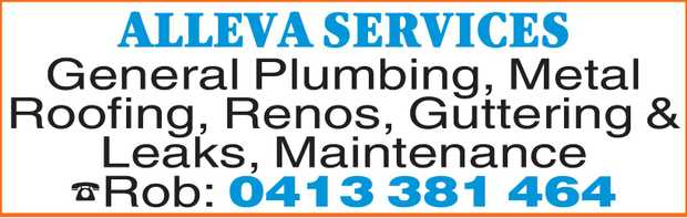 ALLEVA SERVICES General Plumbing, Metal Roofing, Renos, Guttering & Leaks, Maintenance Rob: 0...