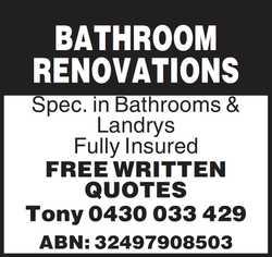 BATHROOM RENOVATIONS Spec. in Bathrooms & Landrys Fully Insured FREE WRITTEN QUOTES Tony 0430...