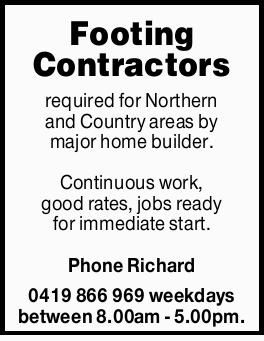 Footing Contractors required for Northern and Country areas by major home builder.   Continuo...