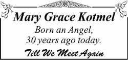 Mary Grace Kotmel   Born an Angel, 30 years ago today.   Till We Meet Again