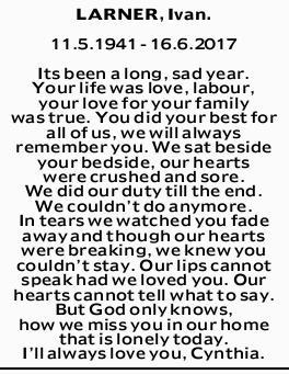 LARNER, Ivan.   11.5.1941 - 16.6.2017   Its been a long, sad year. Your life was love, la...
