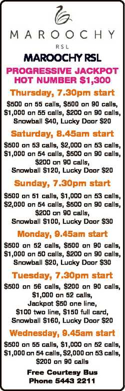 MAROOCHY RSL PROGRESSIVE JACKPOT HOT NUMBER $1,300 Thursday, 7.30pm start $500 on 55 calls, $500 on...