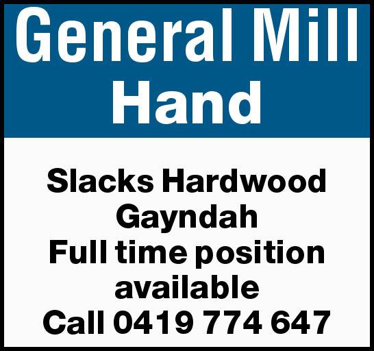 General Mill Hand Slacks Hardwood Gayndah   Full time position available Call 0419 774 647 ...