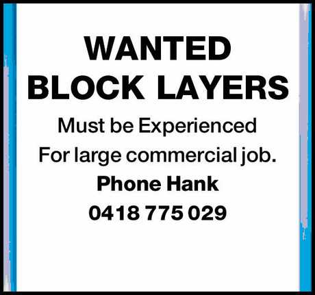 <p> <strong>WANTED BLOCK LAYERS</strong> </p> <p> Must be Experienced </p> <p> For large...</p>