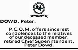 DOWD, Peter.    P.C.O.M. offers sincerest condolences to the relatives of our deceased member...