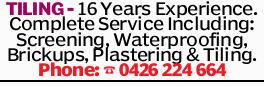 TILING - 16 Years Experience. Complete Service Including: Screening, Waterproofing, Brickups, Pla...
