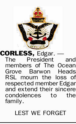 CORLESS, Edgar. _ The President and members of The Ocean Grove Barwon Heads RSL mourn the loss of...