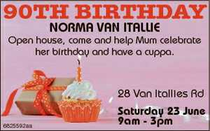90TH BIRTHDAY NORMA VAN ITALLIE Open house, come and help Mum celebrate her birthday and have a cuppa.