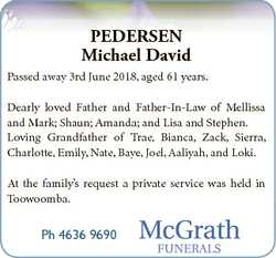 PEDERSEN Michael David Passed away 3rd June 2018, aged 61 years. Dearly loved Father and Father-In-L...