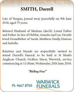SMITH, Darrell Late of Yangan, passed away peacefully on 9th June 2018, aged 75 years. Beloved Husba...