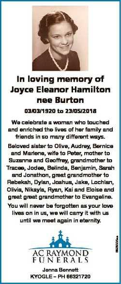 In loving memory of Joyce Eleanor Hamilton nee Burton 03/03/1920 to 23/05/2018 We celebrate a woman...