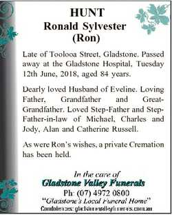 HUNT Ronald Sylvester (Ron) Late of Toolooa Street, Gladstone. Passed away at the Gladstone Hospital...