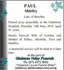 PAUL Shirley Late of Beecher. Passed away peacefully at the Gladstone Hospital, Thursday 14th June,...