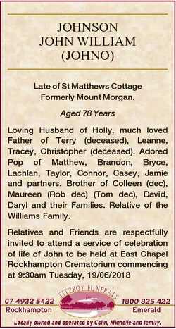 JOHNSON JOHN WILLIAM (JOHNO) Late of St Matthews Cottage Formerly Mount Morgan. Aged 78 Years Loving...