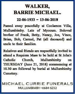 WALKER, BARRIE MICHAEL. 22-06-1933  13-06-2018 Passed away peacefully at Coolamon Villa, Mullumbimby...